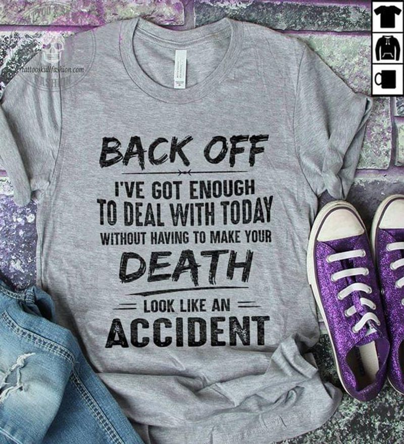 Back Off I've Got Enough To Deal With Today Funny Quote Printed Sport Grey T Shirt Men And Women S-6XL Cotton
