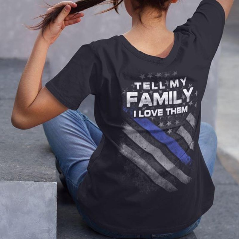 Back The Blue Tell My Family I Love Them T-Shirt Police Officers Pride Backside Black T Shirt Men And Women S-6XL Cotton