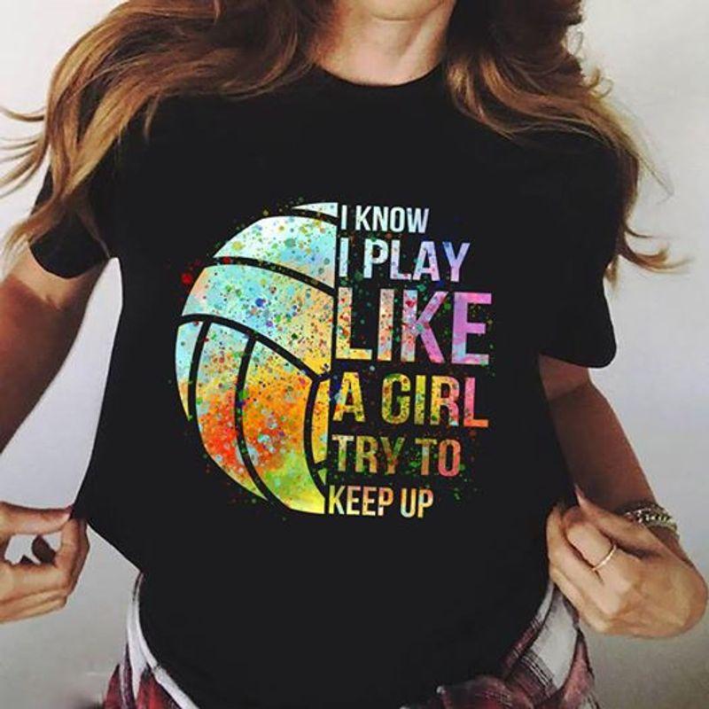 Baseball I Know I Play Like A Girl Try To Keep Up T-shirt Black A5
