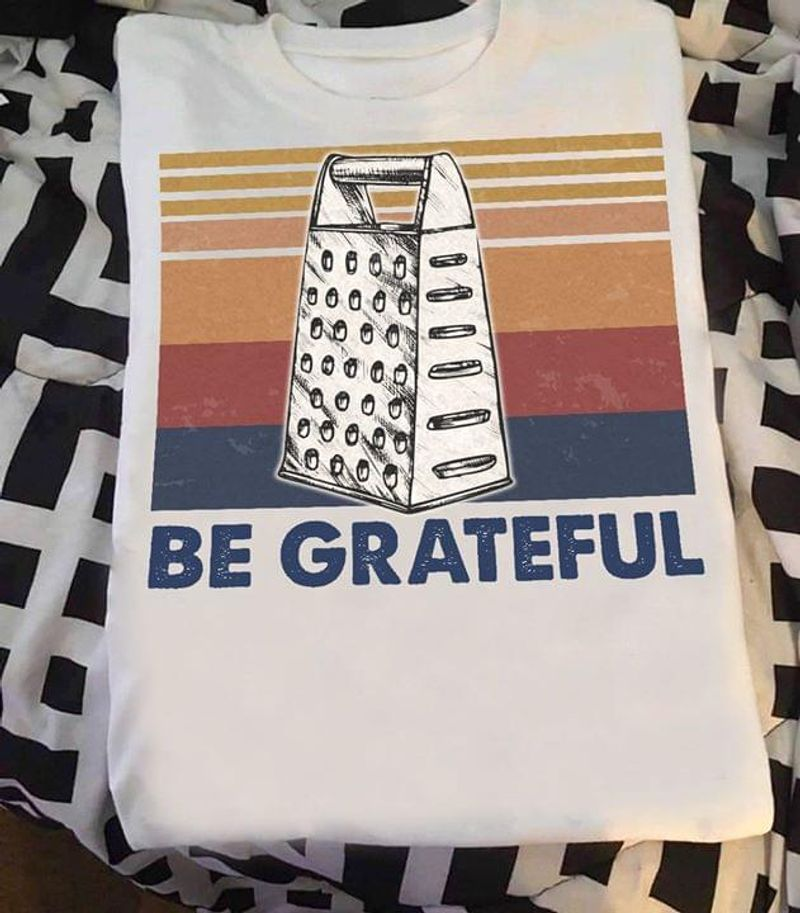 Be Grateful Vintage Scraper Awesome Gift For Mom Wearing At Home White T Shirt Men And Women S-6XL Cotton