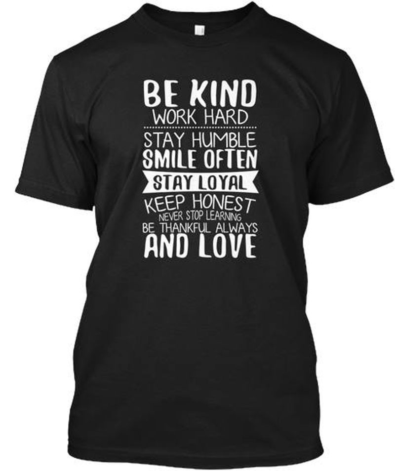 Be Kind Work Hard Stay Humble Smile Often Stay Loyal Keep Honest T Shirt Black A3