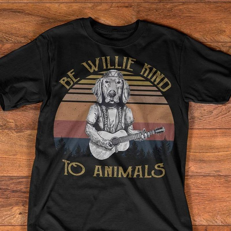 Be Willie Kind To Animals Black T Shirt Men/ Woman S-6XL Cotton
