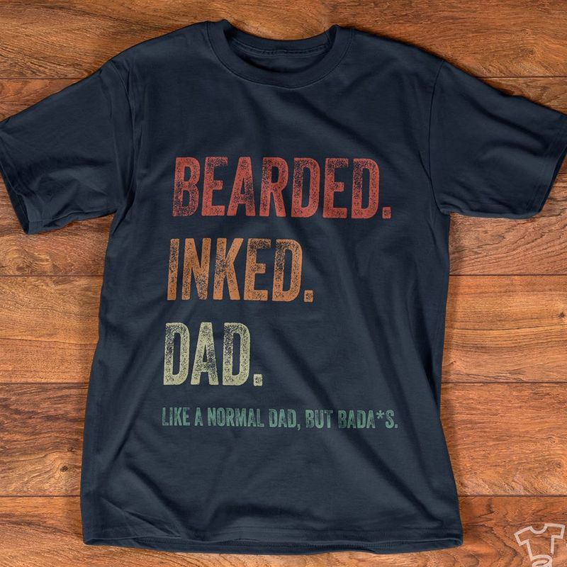 Beared Inked Dad Like A Normal Dad But Badass T Shirt Black