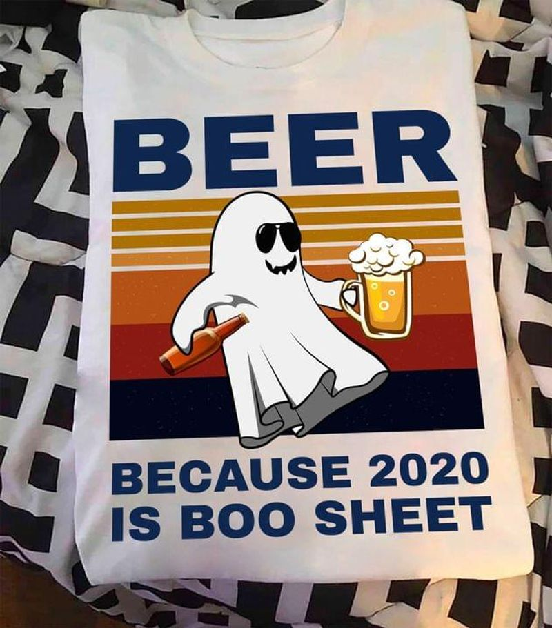 Beer Because 2020 Is Boo Sheet Halloween Ghost Halloween Gift Idea Vintage White T Shirt Men And Women S-6XL Cotton
