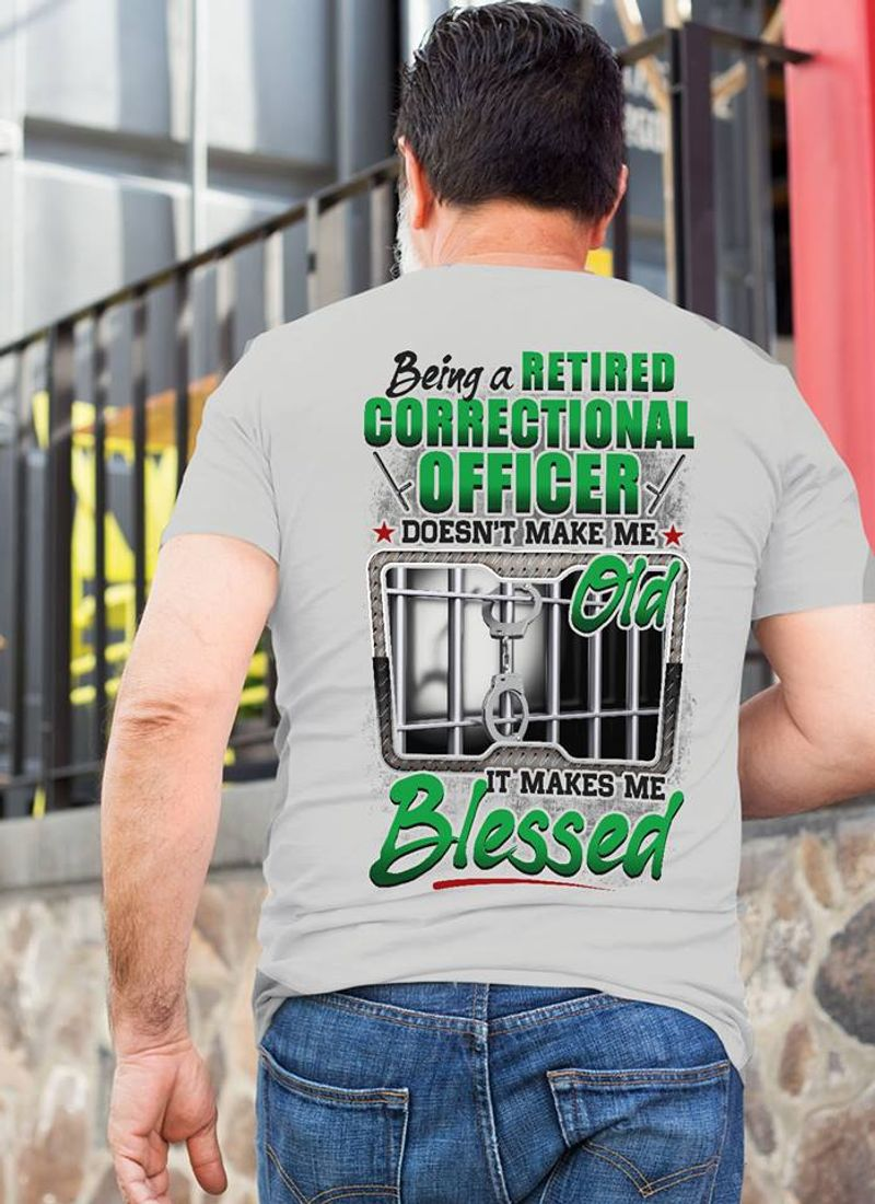 Being A Retired Correctional Officer Doesnt Mean Me Old It Makes Me Blessed T Shirt Grey A3