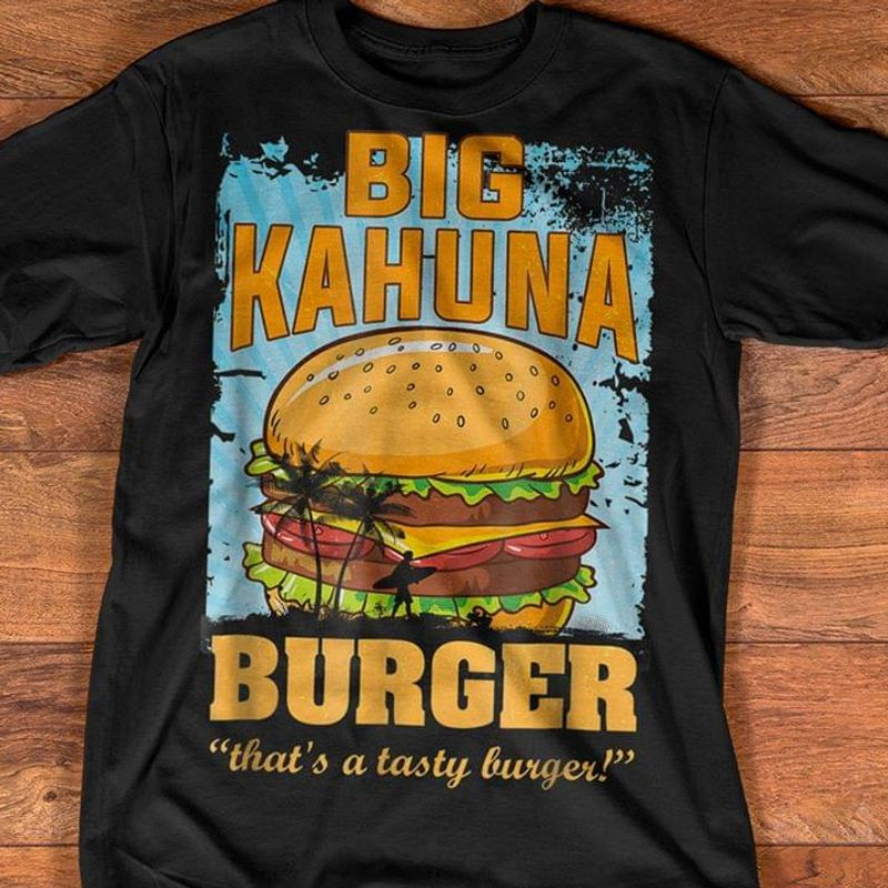 Big Kahuna Burger That's Tasty Burger Black T Shirt Men And Women S-6xl Cotton
