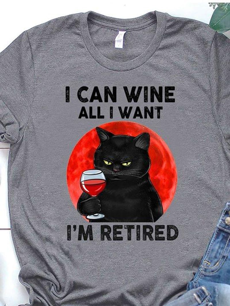 Black Cat I Can Wine All I Want I'm Retired T-Shirt Funny Retirement Gift Dark Heather T Shirt Men And Women S-6XL Cotton