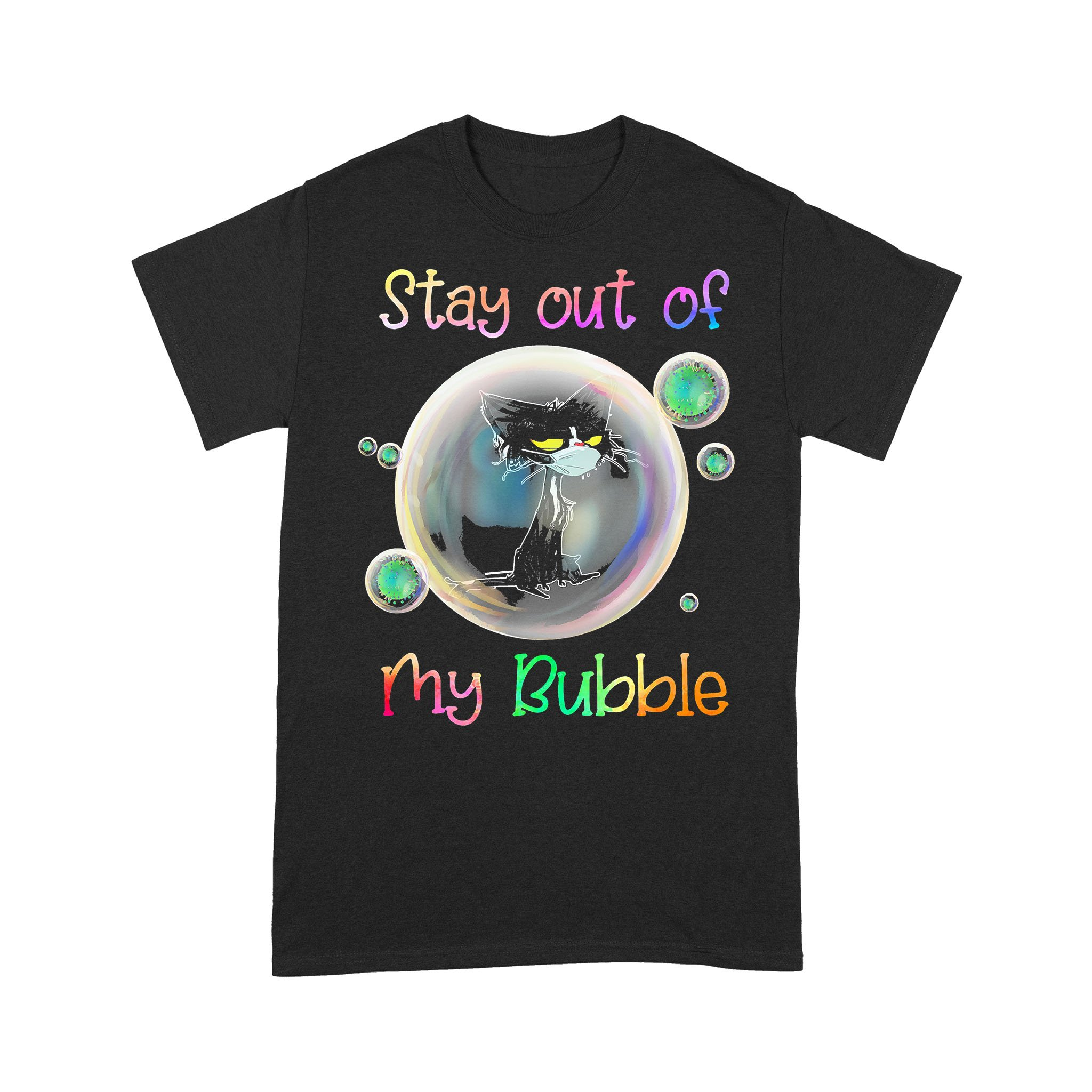 Black Cat Stay Out Of My Bubble T-shirt