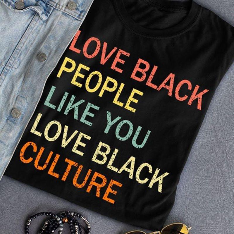 Black Lives Matter Love Black People Like You Love Black Culture Black T Shirt Men And Women S-6XL Cotton