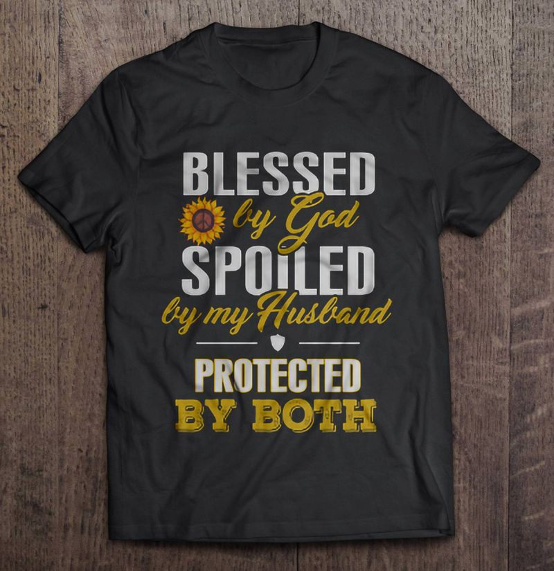 Blessed By God Spoiled By My Husband Protected By Both Sunflower Shirt Black