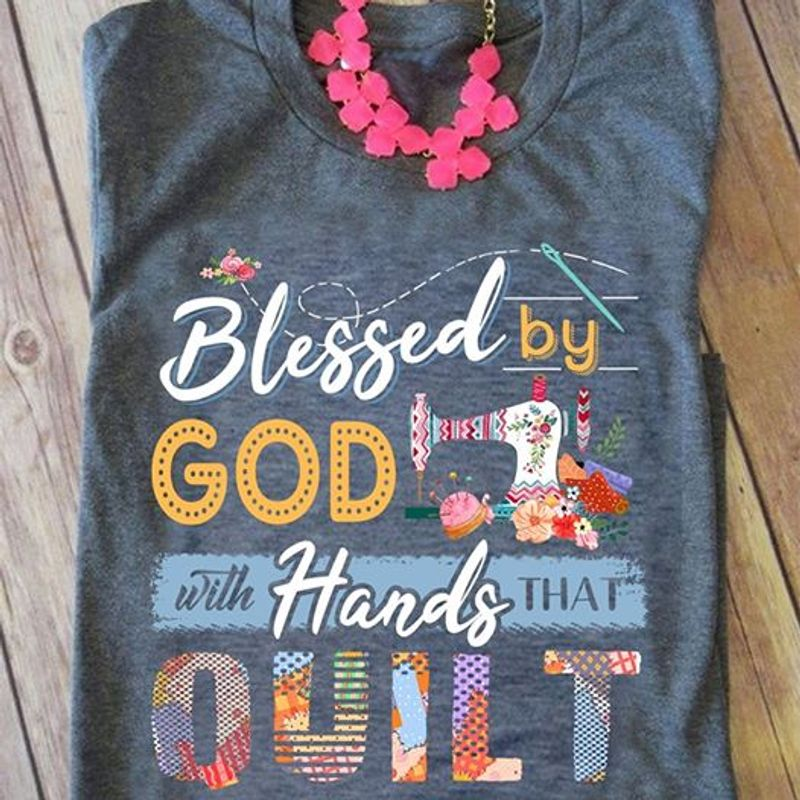 Blessed By God With Hands That Quilt T-shirt Grey A4