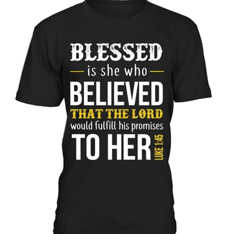 Blessed Is She Who Believed That The Lord To Her Luke 1 45 T-shirt Black A8