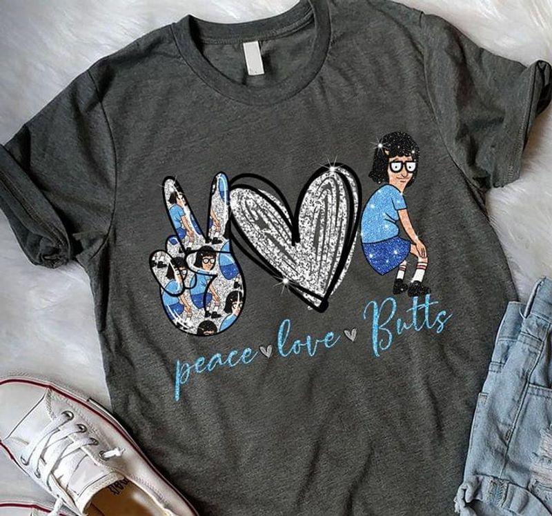 Bob'S Burger Peace Love Butts Belcher Family Tina Belcher Gray T Shirt Men And Women S-6XL Cotton