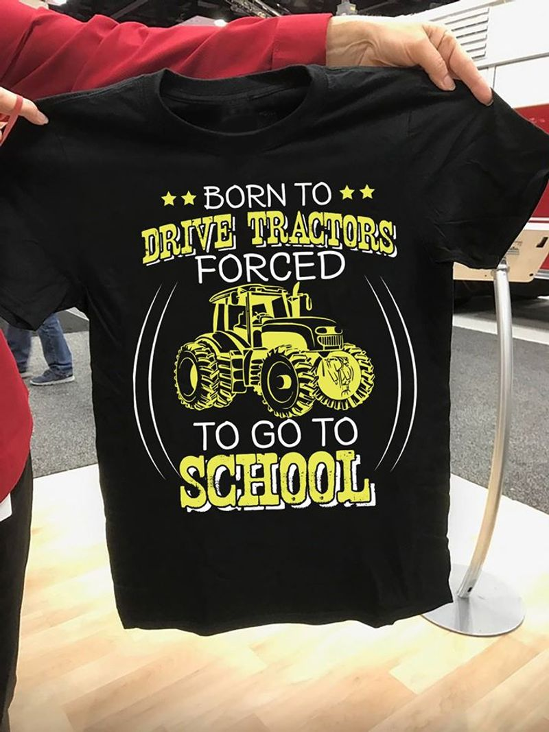 Born To Drive Tractors Forces To Go To School Tshirt Black A2