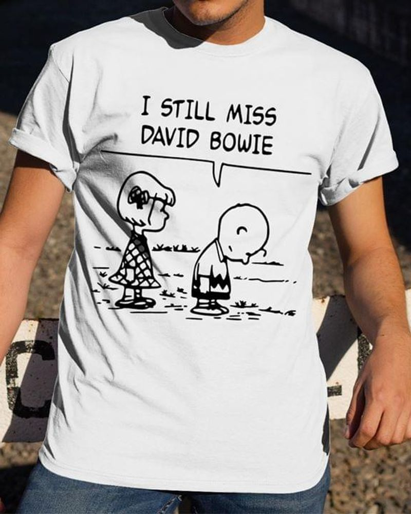 Bowie Fans Snoopy I Still Miss David Bowie Anniversary Gift White White T Shirt Men And Women S-6XL Cotton