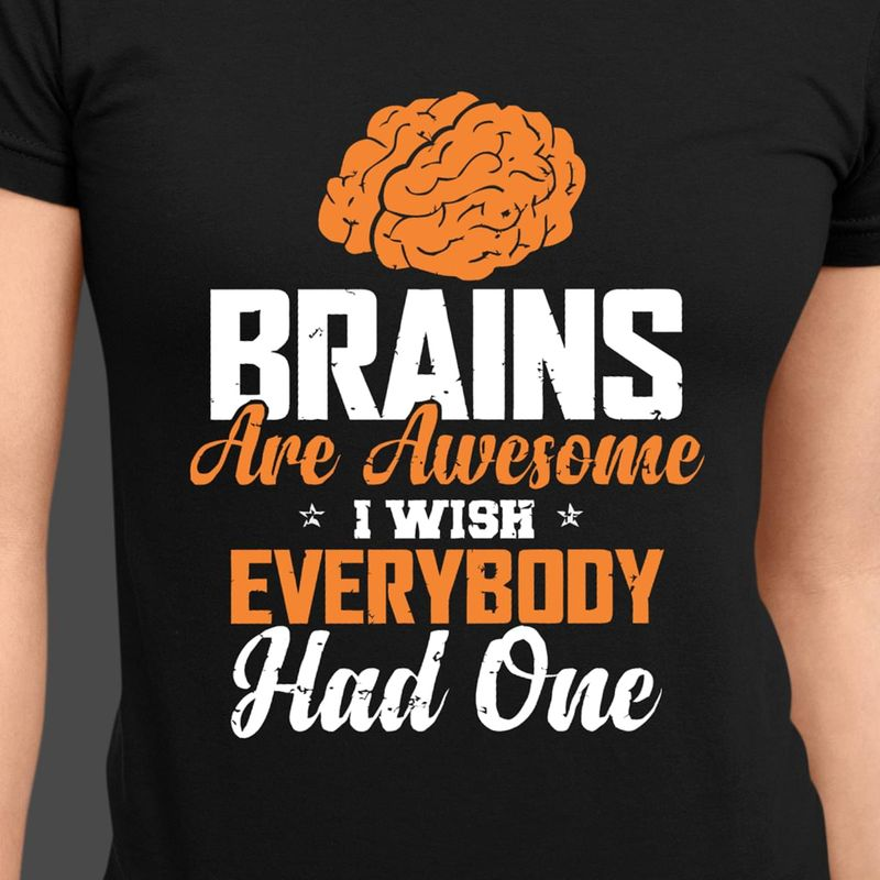 Brains Are Awesome I Wish Everybody Had One Interesting Gift For Girl Wearing At Home Black T Shirt Men And Women S-6XL Cotton