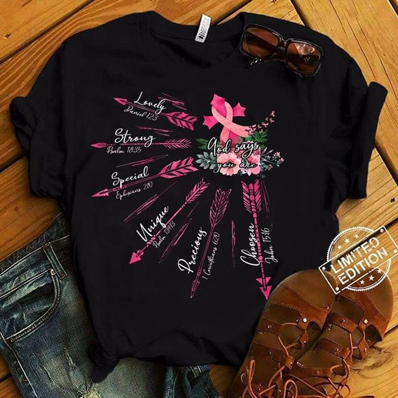 Breast Cancer Support God Says You Are Lovely Strong Special Unique Precious Chosen Flower Black T Shirt Men/ Woman S-6XL Cotton