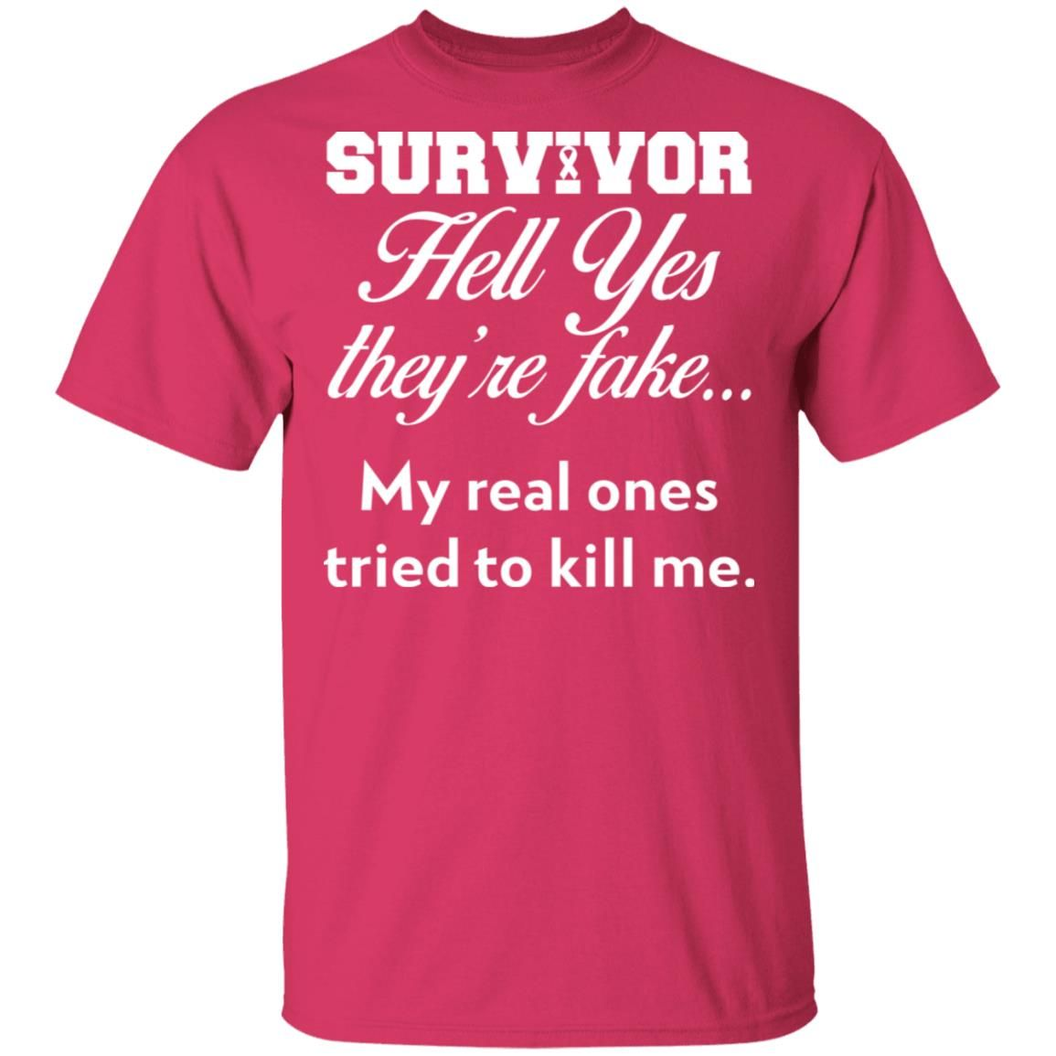 Breast Cancer Survivor Hell Yes They're Fake My Real Ones Tried To Kill Me Shirt