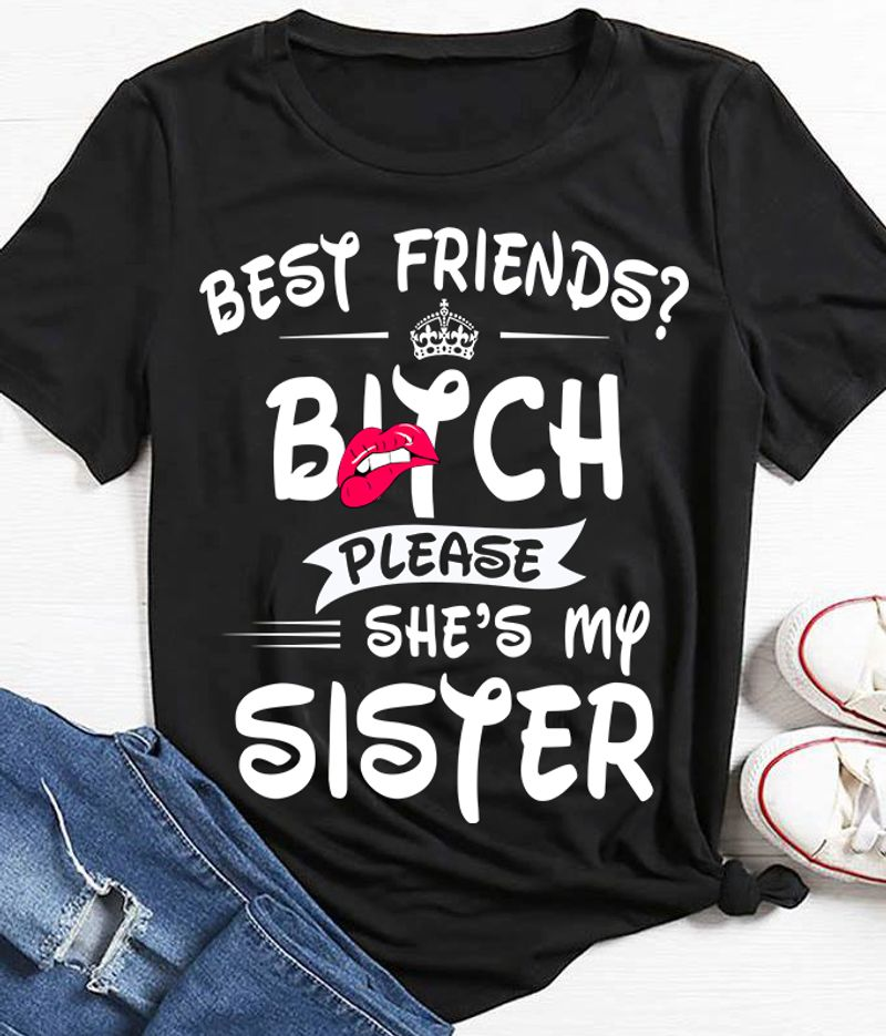 Bst Friends Bitch Please She Is My Sister  T-shirt Black A9