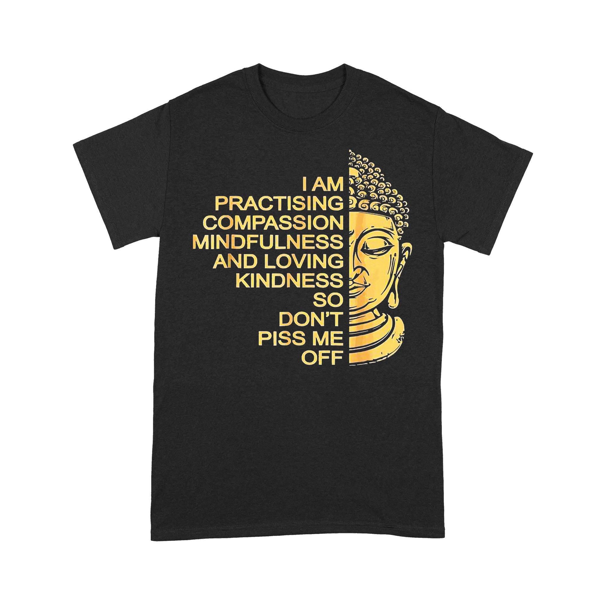 Buddhism I Am Praticing Compassion Mindfulness And Loving Kidness T-shirt