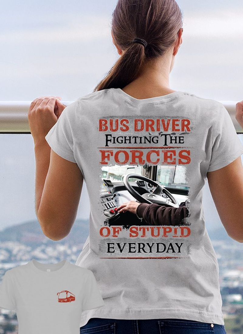 Bus Driver Fighting The Forces Of Stupid Everyday  T Shirt White A9