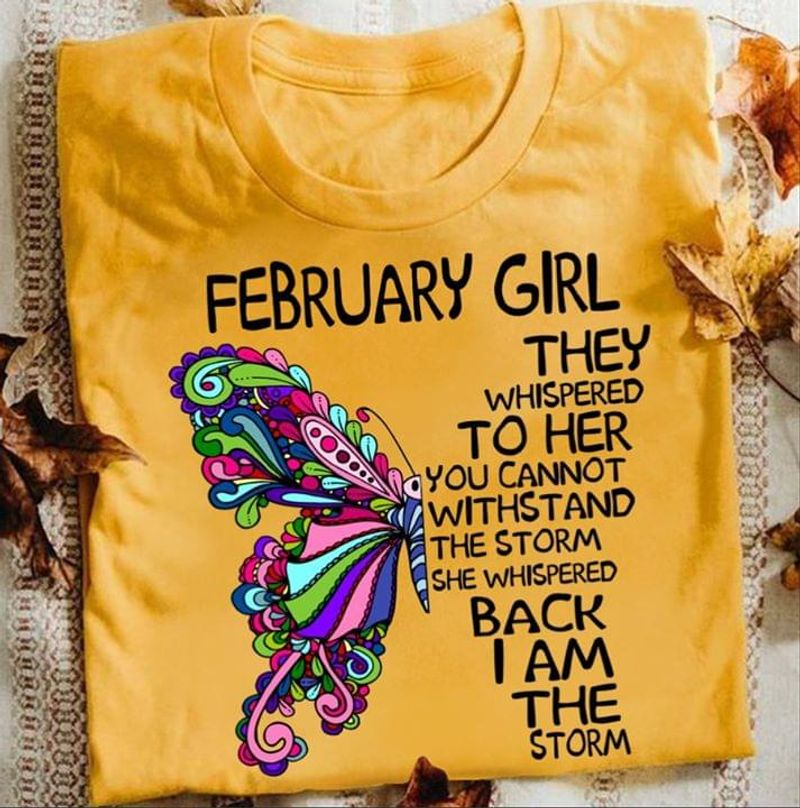 Butterflies February Girl I Am The Storm Great Birthday Gift Yellow T Shirt Men And Women S-6XL Cotton