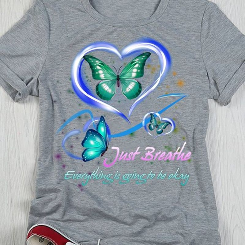 Butterflies Heart Just Breathe Everything Is Going To Be Okay T Shirt Grey A3