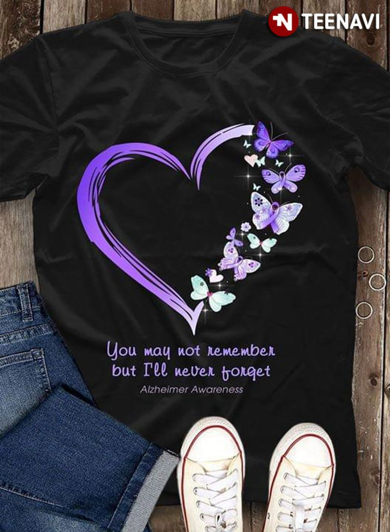 Butterfly Heart You May Not Remember But I'll Never Forget Alzheimer Awareness T Shirt Black