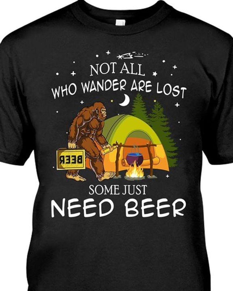 Camping Bigfoot Not All Who Wander Are Lost Some Just Need Beer Black T Shirt Men And Women S-6XL Cotton