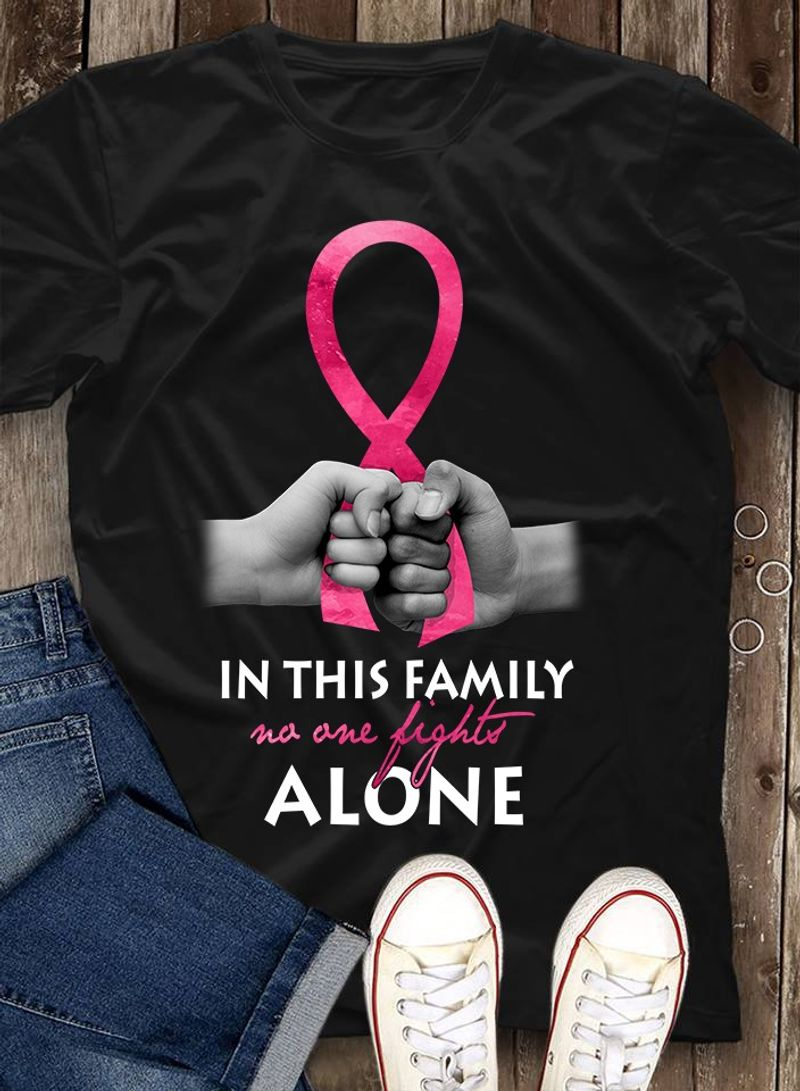 Cancer In Thí Family No One Fights Alone T Shirt Black A4