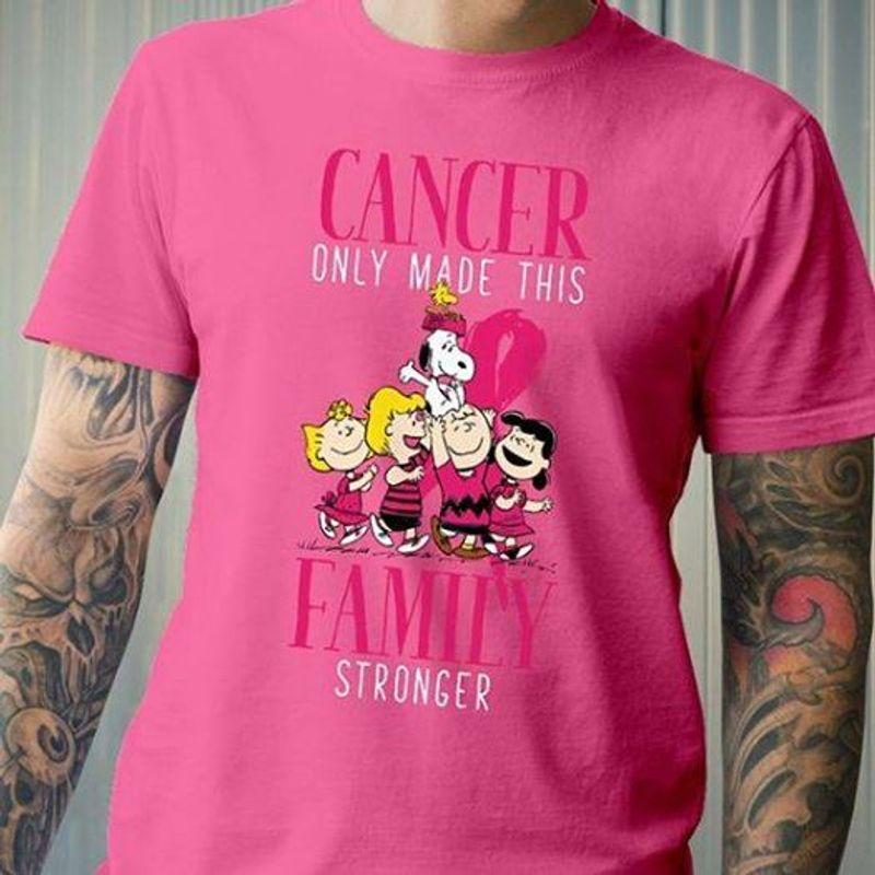 Cancer Only Made This Family Stronger  T-shirt Pink B1