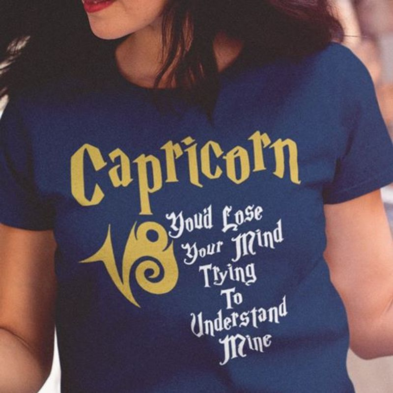 Capricorn You D Lose Your Mind Trying To Understand Mine T-shirt Blue A8