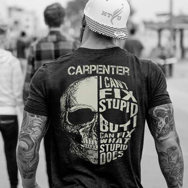 Carpenter I Cant Fix Stupid But I Can Fix What Stupid Does Tshirt Black A2