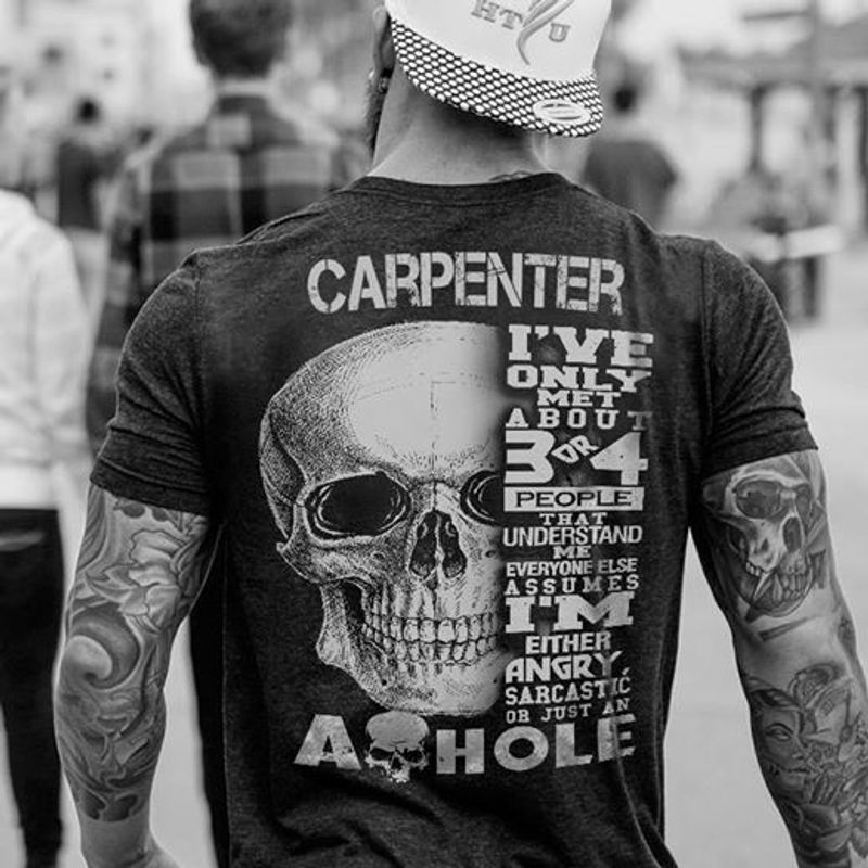 Carpenter Ive Only Met About People Understand Either Angry Sarcastic Or Just An A Hole  T-shirt Black B1