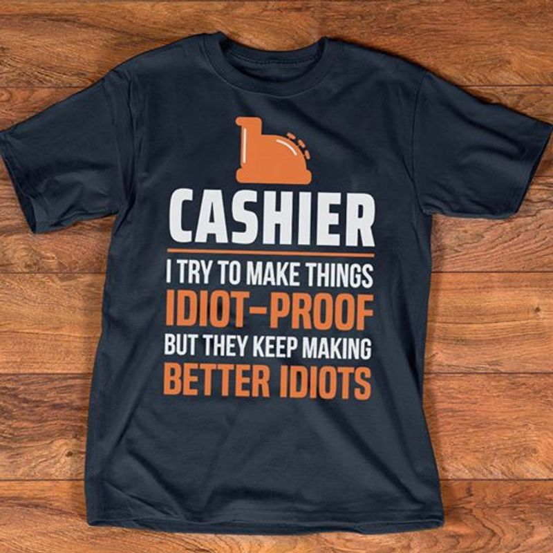 Cashier I Try To Make Things Idiot Proof But They Keep Making Better Idiots T-shirt Black A5