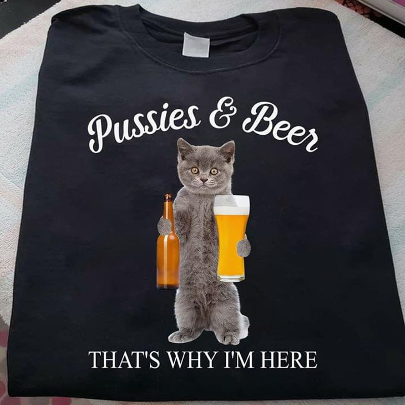 Cat Addiction Club Pussies And Beer That'S Why I'M Here With A Lovely Brown Cat Gifts For Friends  T Shirt Men/ Woman S-6XL Cotton