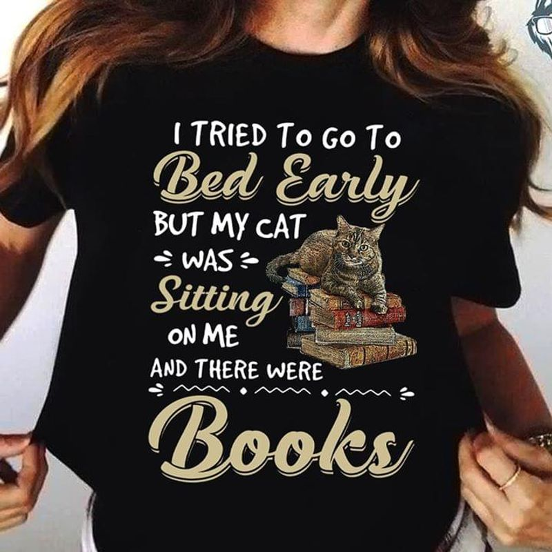 Cat Books I Tried To Go To Bed Early But My Cat Was Sitting On Me Black T Shirt Men And Women S-6XL Cotton