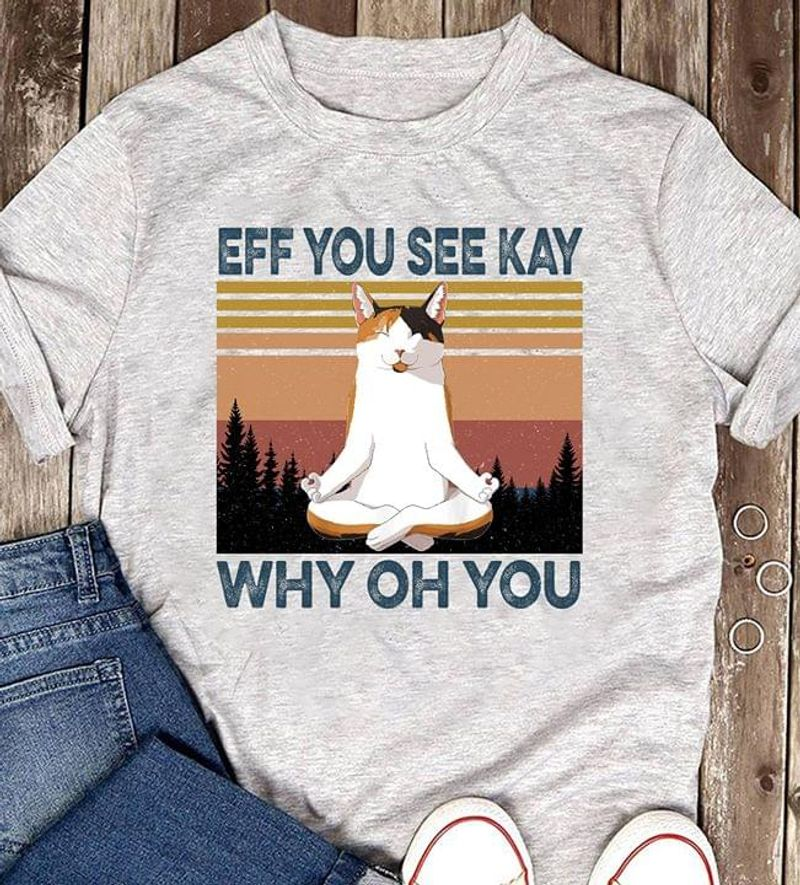 Cat Eff You See Kay Why Oh You Quote Retro Vintage A Gift For Cat Lovers Grey T Shirt Men And Women S-6XL Cotton