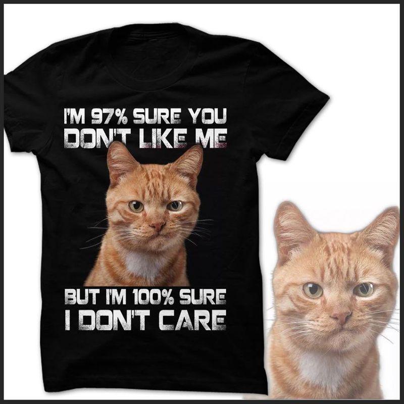 Cat Im 97% Sure You Sont Like Me But Im 100% Sure I Dont Care T-shirt Black A5