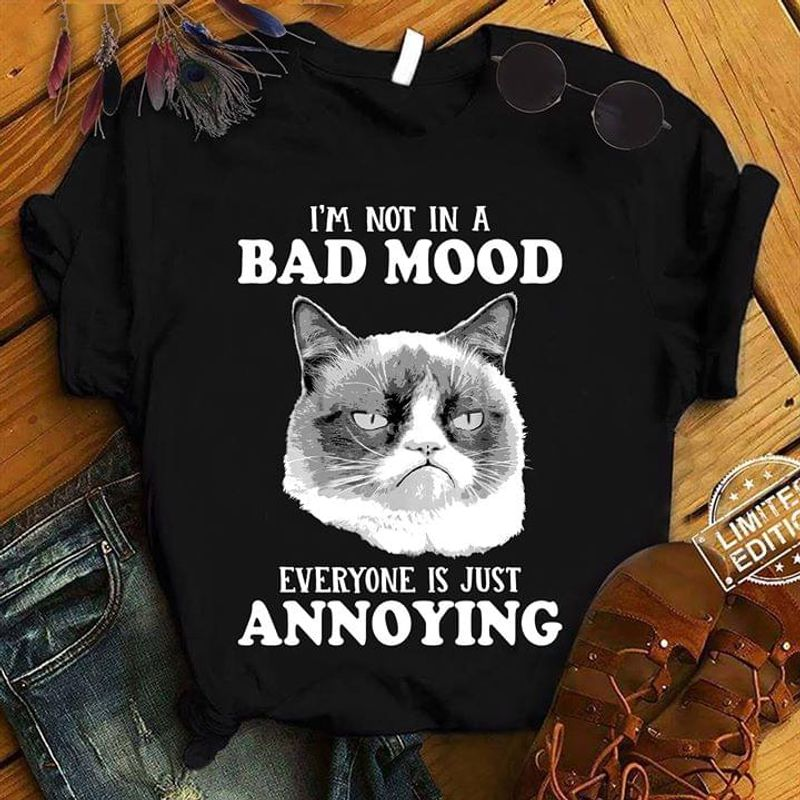 Cats I'M Not In A Bad Mood Everyone Is Just Annoying Grumpy Cat Black T Shirt Men And Women S-6XL Cotton