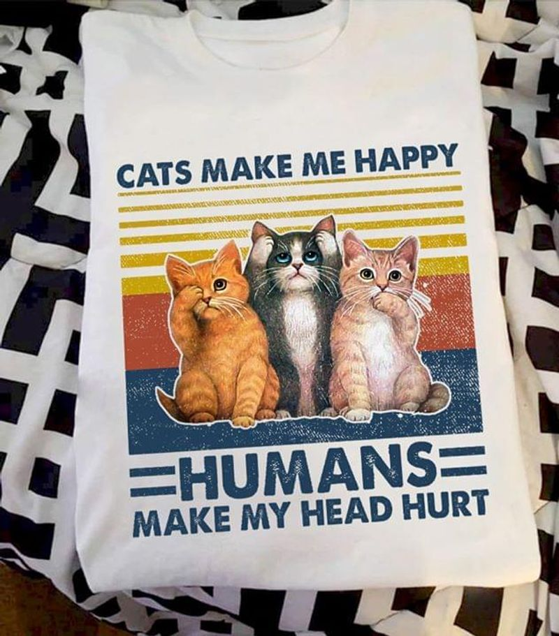 Cats Make Me Happy Humans Make My Head Hurt White T Shirt S-6XL Mens And Women Clothing