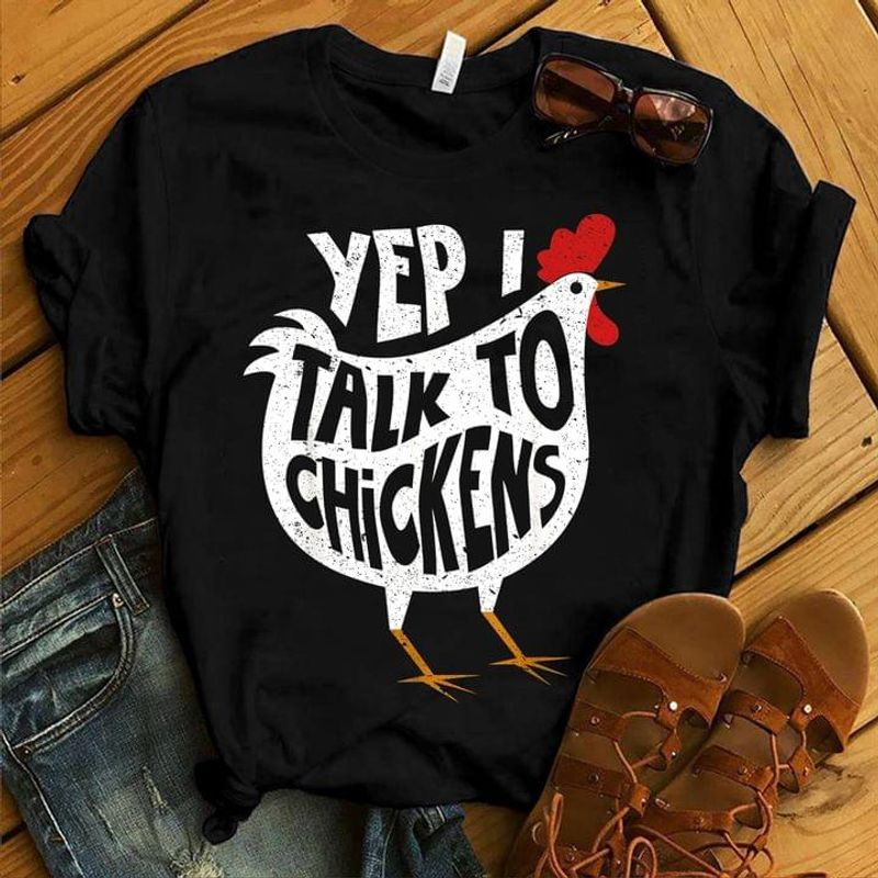Chicken Rooster Funny Art Tee Yep Talk To Chickens Quote Farm Black T Shirt Men And Women S-6XL Cotton