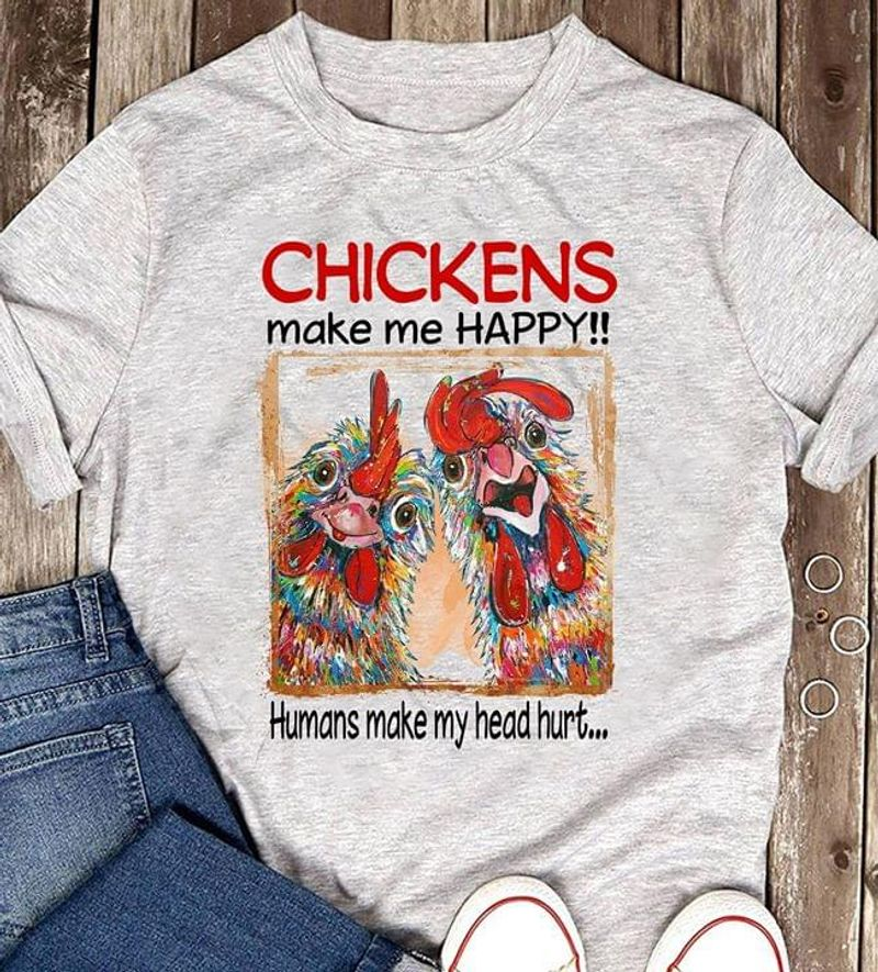 Chickens Make Me Happy Humans Make My Head Hurt Gray T Shirt Men And Women S-6XL Cotton