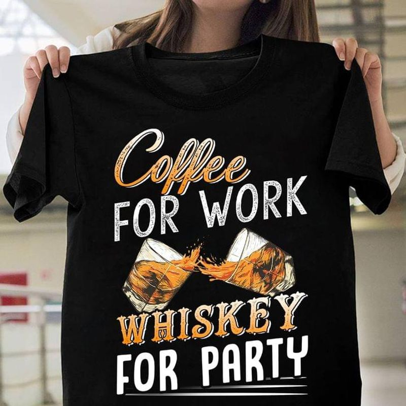 Coffee For Work Whiskey For Party T Shirt Family Gift Idea Black T Shirt Men And Women S-6XL Cotton