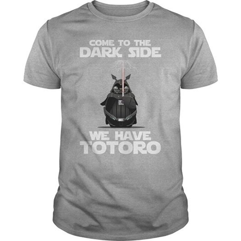 Come To The Dark Side We Have Totoro T-shirt Grey A8