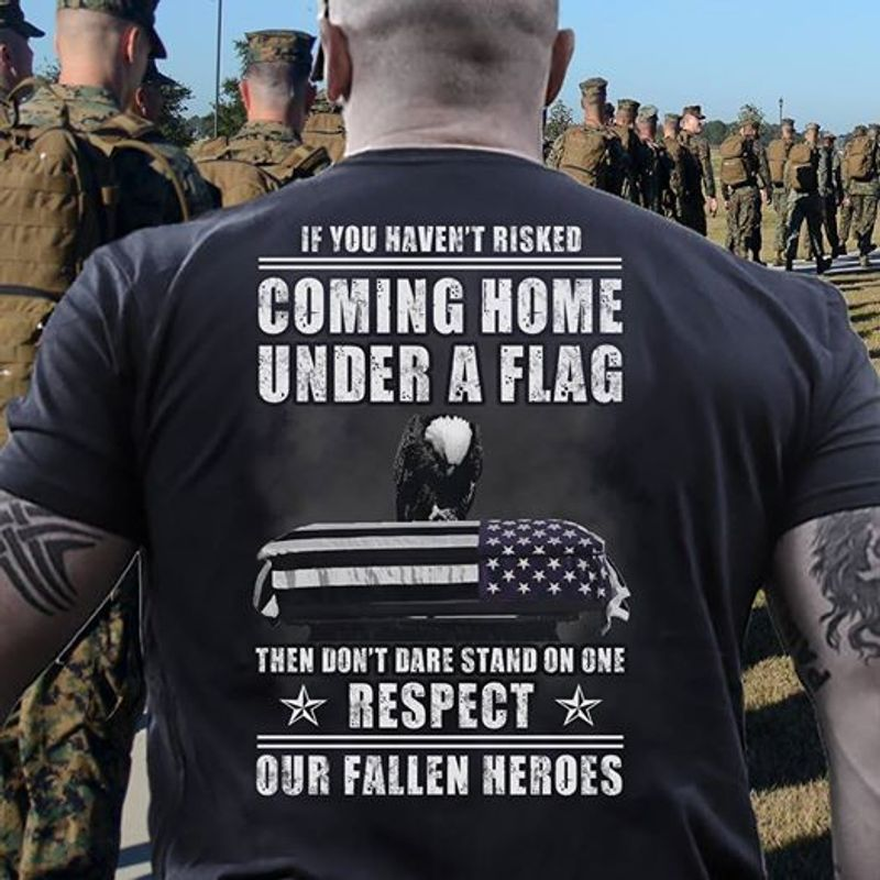 Coming Home Under A Flag Respect Our Fallen Heroes T Shirt Black A8