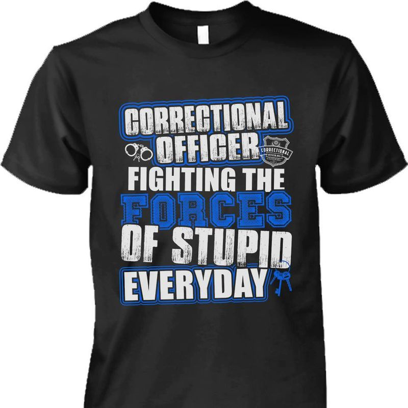 Correctional Officer Fighting Th Forces Of Stupid Everyday T-shirt Black A8