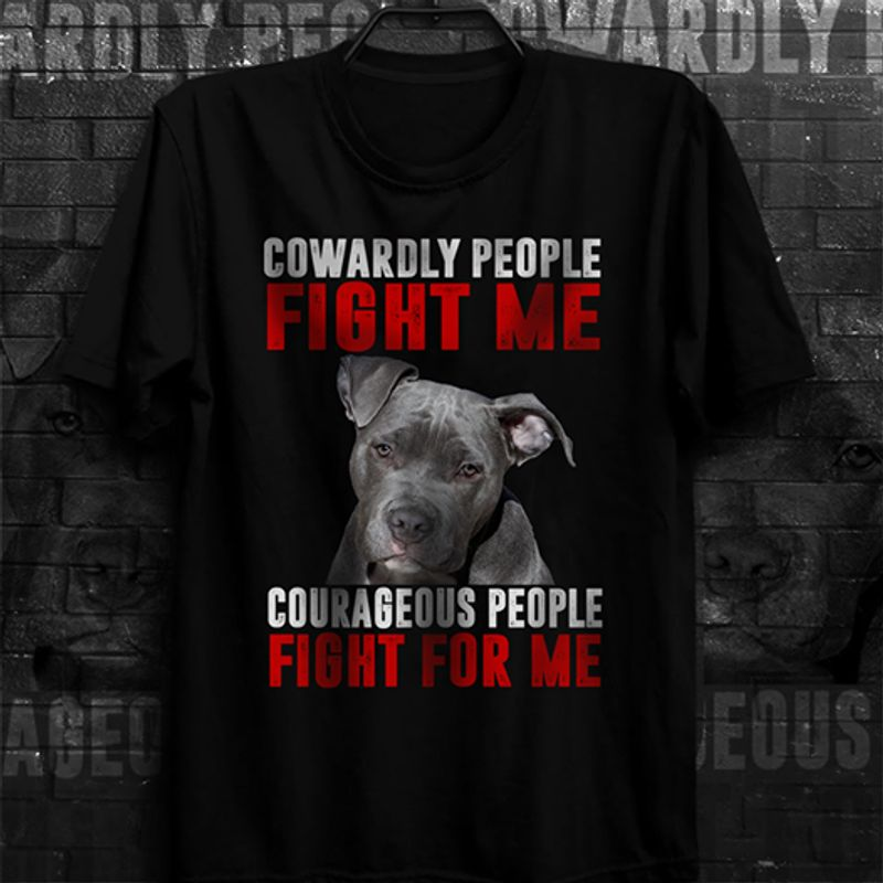 Cowardly People Fight Me Courageous People Fight For Me     T-shirt Black B1