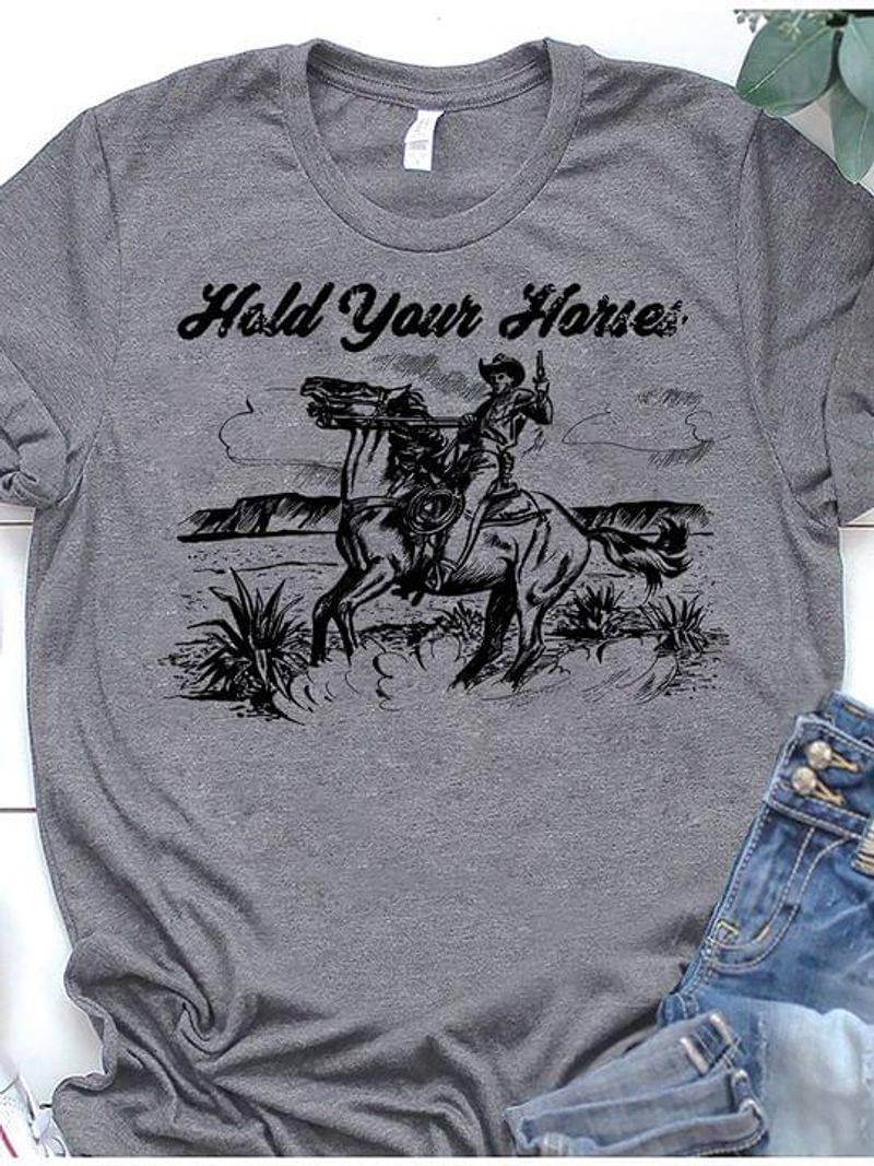 Cowboy Hold Your Horse Vintage T-shirt Horse Riding Horse Riders Horse Lovers Gift Sport Grey T Shirt Men And Women S-6XL Cotton