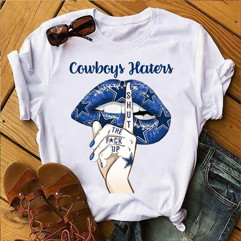 Cowboys Haters Shut The Fuck Up  T Shirt White B1